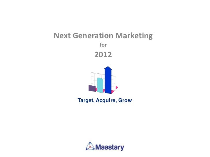 Next Generation Marketing              for            2012      Target, Acquire, Grow