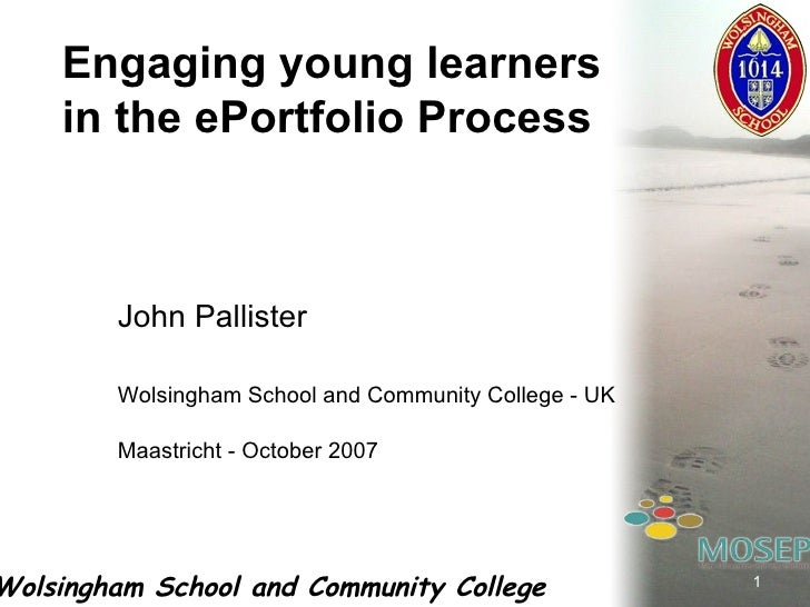 John Pallister Wolsingham School and Community College - UK Maastricht - October 2007 Engaging young learners in the ePort...