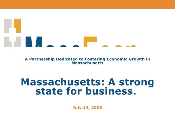 A Partnership Dedicated to Fostering Economic Growth in Massachusetts Massachusetts: A strong state for business.  July 14...