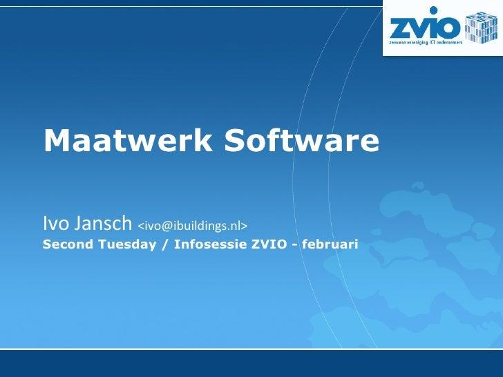 Maatwerk Software Ivo Jansch  <ivo@ibuildings.nl> Second Tuesday /  Infosessie ZVIO  - februari