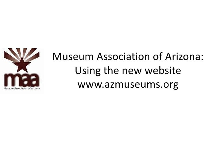 Museum Association of Arizona:Using the new websitewww.azmuseums.org<br />