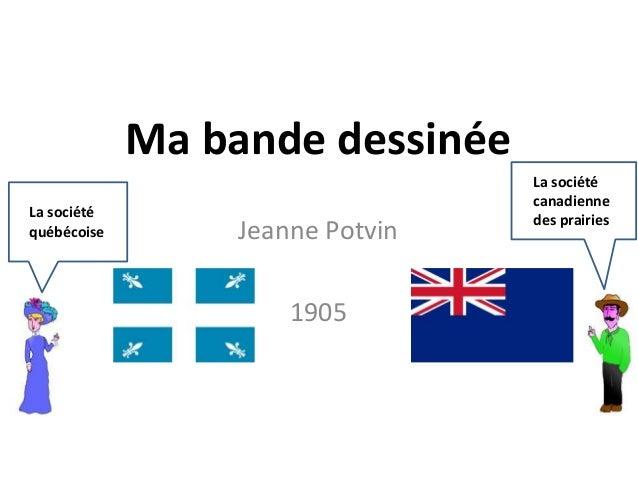 Ma bande dessinée  Jeanne Potvin  1905  La société  québécoise  La société  canadienne  des prairies