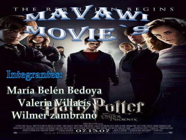 MAVAWI<br />MOVIE`S<br />Integrantes:<br />María Belén Bedoya<br />Valeria Villacís<br />Wilmerzambrano<br />