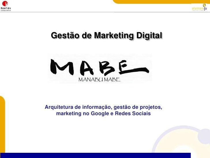 Gestão de Marketing Digital<br />Arquitetura de informação, gestão de projetos, marketing no Google e RedesSociais<br />