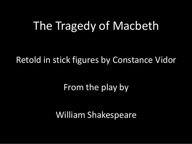 The Tragedy of MacbethRetold in stick figures by Constance Vidor            From the play by          William Shakespeare