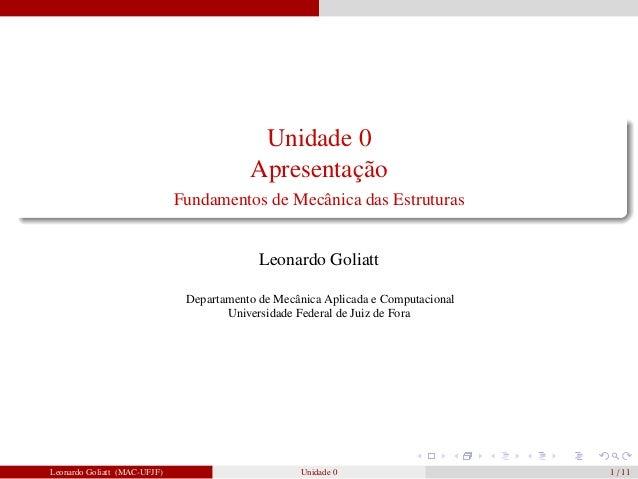 Unidade 0 Apresentação Fundamentos de Mecânica das Estruturas  Leonardo Goliatt Departamento de Mecânica Aplicada e Comput...
