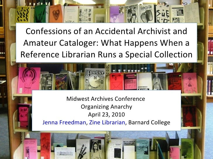 Confessions of an Accidental Archivist and  Amateur Cataloger: What Happens When a Reference Librarian Runs a Special Coll...