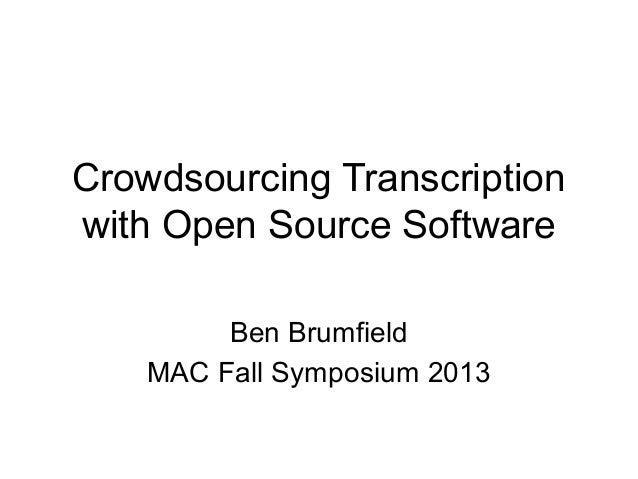 Crowdsourcing Transcription with Open Source Software Ben Brumfield MAC Fall Symposium 2013
