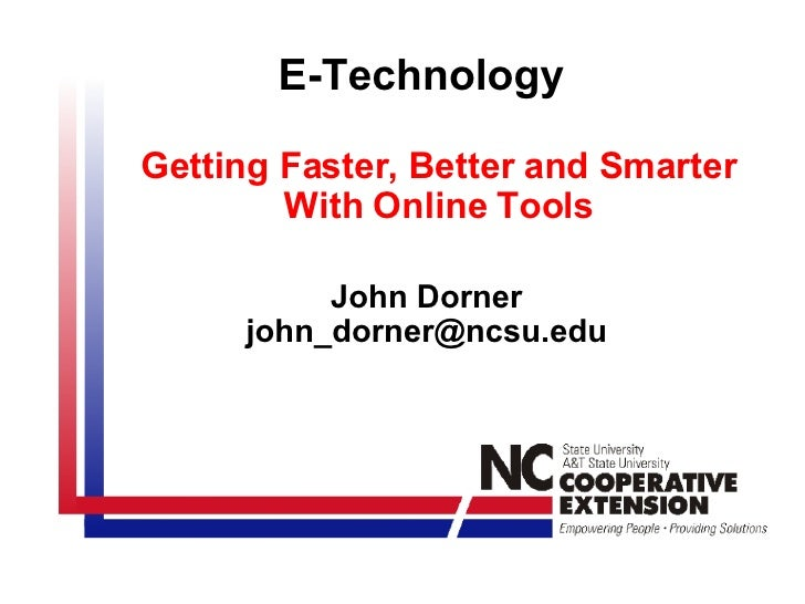 E-Technology Getting Faster, Better and Smarter With Online Tools John Dorner [email_address]
