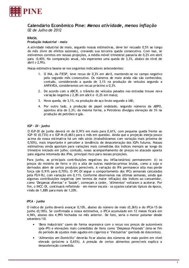 Calendário Econômico Pine: Menos atividade, menos inflação02 de Julho de 2012BRASILProdução Industrial - maioA atividade i...
