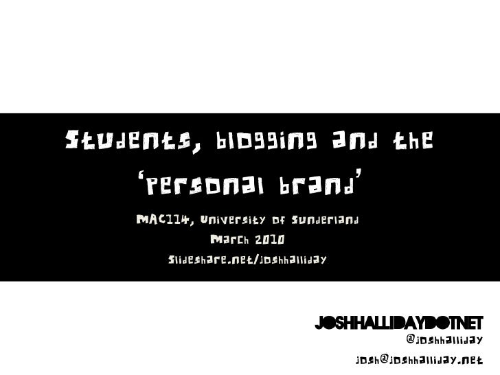 Students, blogging and the      'personal brand'     MAC114, University of Sunderland                March 2010        Sli...