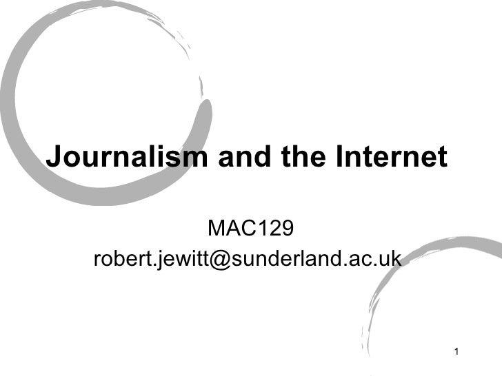 Journalism and the Internet  MAC129 robert.jewitt@sunderland.ac.uk