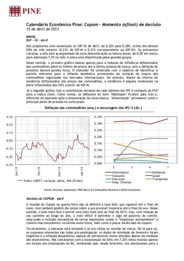 Calendário Econômico Pine: Copom - Momento (afinal) de decisão15 de Abril de 2013BRASILIGP – 10 – abrilNós projetamos uma ...