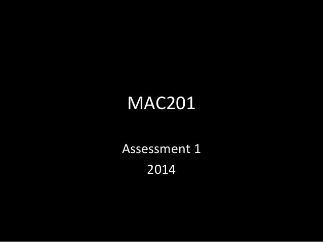 Mac201 2013-14 assessment 1 overview