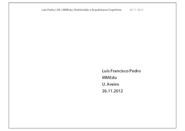 Luís Pedro | UA | MMEdu | Multimédia e Arquiteturas Cognitivas   26 11 2012                                              L...