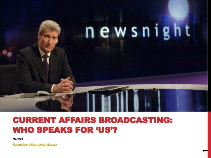CURRENT AFFAIRS BROADCASTING:WHO SPEAKS FOR 'US'?Mac201Robert.jewitt@sunderland.ac.uk                                 1
