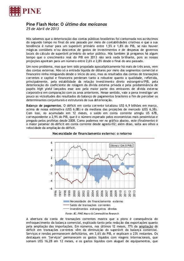 Pine Flash Note: O último dos moicanos25 de Abril de 2013Nós sabemos que a deterioração das contas públicas brasileiras fo...