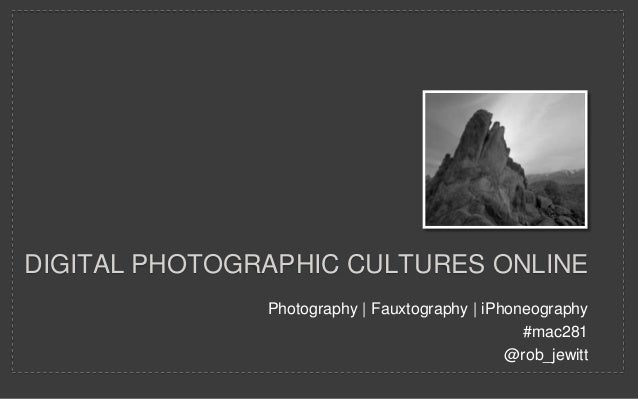 Photography | Fauxtography | iPhoneography#mac281@rob_jewittDIGITAL PHOTOGRAPHIC CULTURES ONLINE