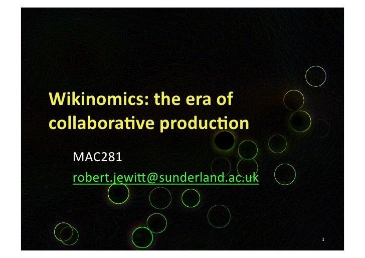 Wikinomics:theeraof collabora3veproduc3on   MAC281   robert.jewi1@sunderland.ac.uk                               ...