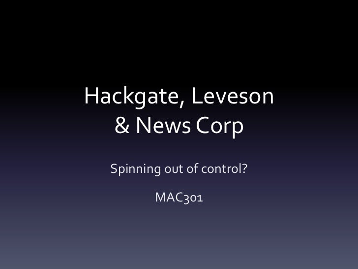 Hackgate, Leveson  & News Corp  Spinning out of control?         MAC301