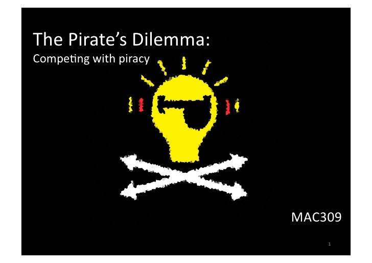 The Pirate's Dilemma:  Compe3ng with piracy                               MAC309                               1