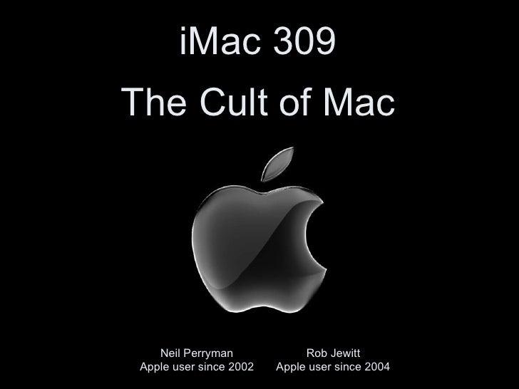 iMac 309 The Cult of Mac            Neil Perryman     Apple user since 2002