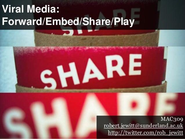 Viral Media:Forward/Embed/Share/Play                                         MAC309                  robert.jewitt@sunderl...