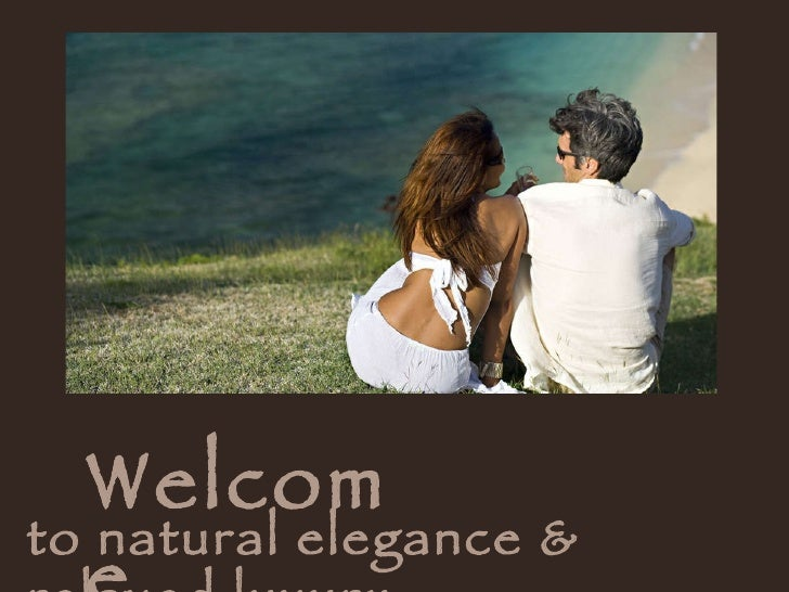 Welcome   to natural elegance & relaxed luxury