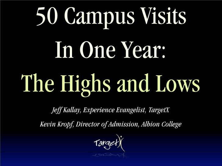 50 Campus Visits    In One Year: The Highs and Lows      Jeff Kallay, Experience Evangelist, TargetX  Kevin Kropf, Directo...