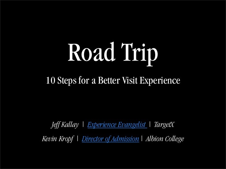 Road Trip  10 Steps for a Better Visit Experience       Jeff Kallay   Experience Evangelist   TargetX Kevin Kropf   Direct...