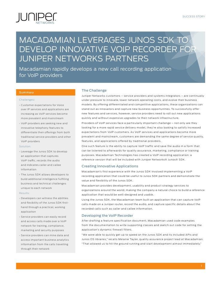 SUCCESS STORYMACADAMIAN LEVERAgES JUNOS SDK TODEVELOP INNOVATIVE VOIP RECORDER fORJUNIPER NETWORKS PARTNERSMacadamian rapi...