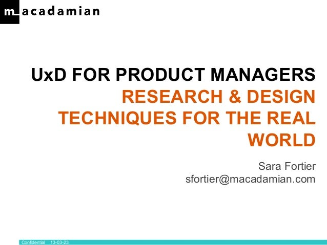 UxD FOR PRODUCT MANAGERS            RESEARCH & DESIGN      TECHNIQUES FOR THE REAL                       WORLD            ...