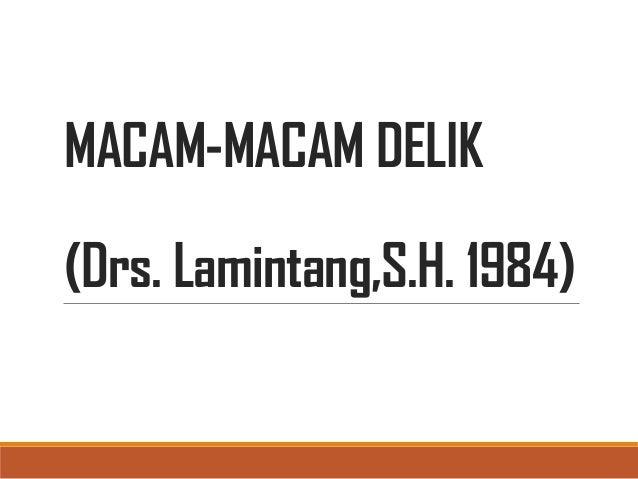 MACAM-MACAM DELIK(Drs. Lamintang,S.H. 1984)