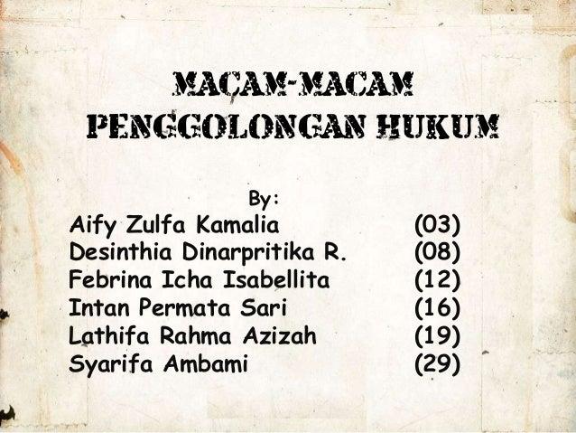 MACAM-MACAM PENGGOLONGAN HUKUM By:  Aify Zulfa Kamalia Desinthia Dinarpritika R. Febrina Icha Isabellita Intan Permata Sar...