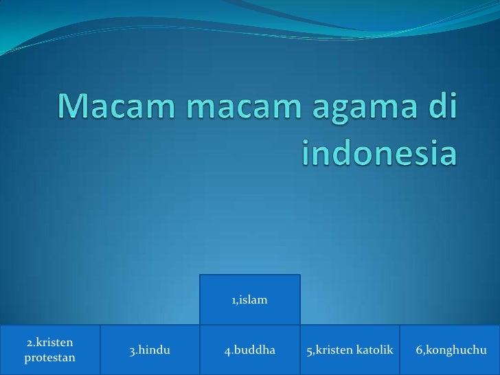 1,islam2.kristen            3.hindu   4.buddha   5,kristen katolik   6,konghuchuprotestan