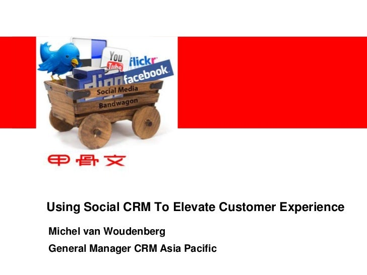 Using Social CRM To Elevate Customer Experience<br />Michel van Woudenberg<br />General Manager CRM Asia Pacific<br />