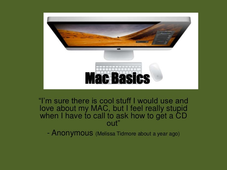 """Mac Basics<br />""""I'm sure there is cool stuff I would use and love about my MAC, but I feel really stupid when I have to c..."""