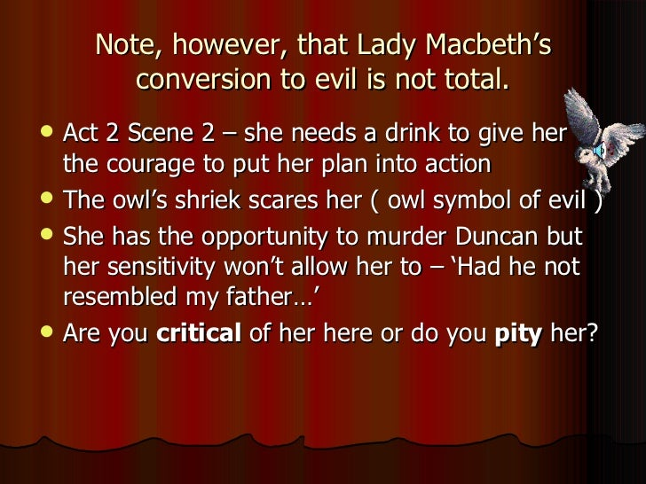 pity macbeth I don't agree with this statement the play is meant to be a tragedy but we feel pity for the two central characters, macbeth and lady macbeth.