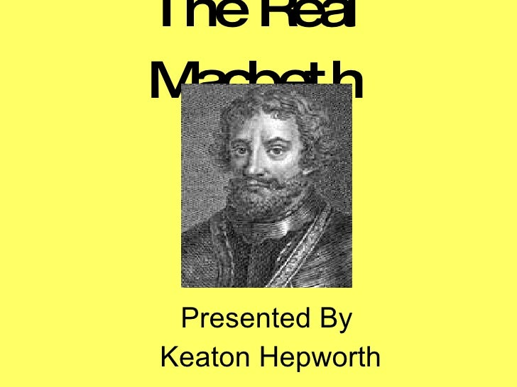 The Real Macbeth Presented By  Keaton Hepworth