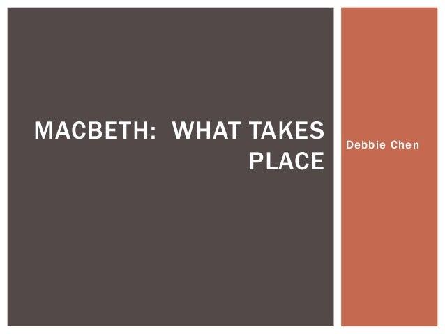 MACBETH: WHAT TAKES   Debbie Chen              PLACE