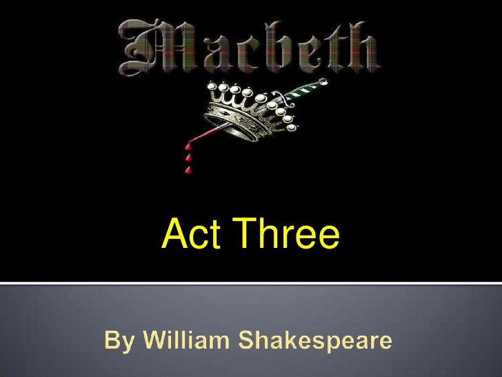 Act Three <br />By William Shakespeare<br />