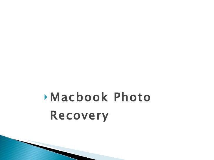 <ul><li>Macbook Photo Recovery  </li></ul>