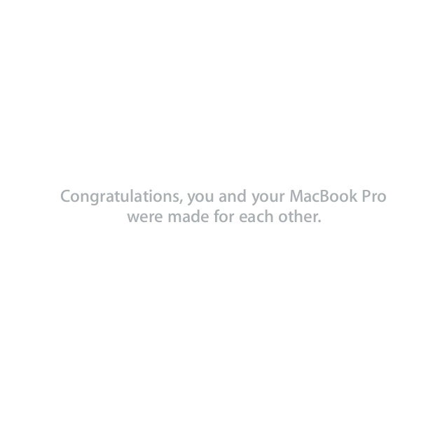 Congratulations, you and your MacBook Pro were made for each other.