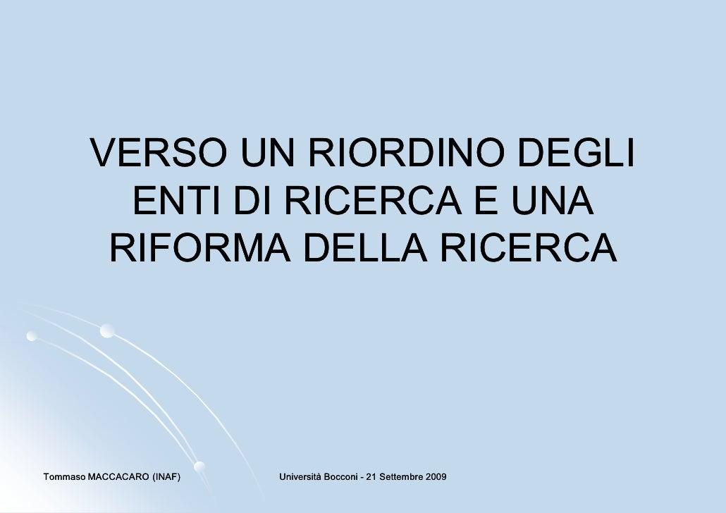 VERSO UN RIORDINO DEGLI           ENTI DI RICERCA E UNA          RIFORMA DELLA RICERCA     Tommaso MACCACARO (INAF)   Univ...