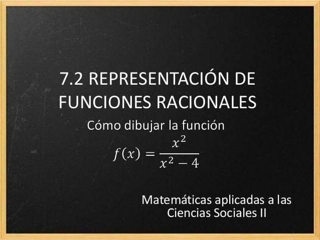 7.2 REPRESENTACIÓN DE FUNCIONES RACIONALES  Matemáticas aplicadas a las Ciencias Sociales II