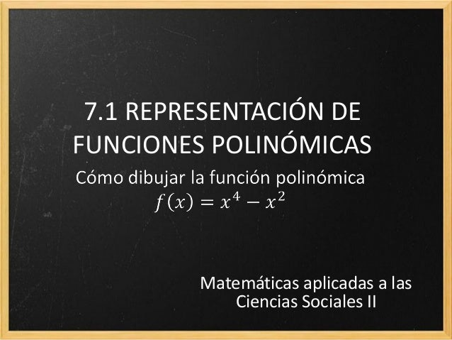 7.1 REPRESENTACIÓN DE FUNCIONES POLINÓMICAS  Matemáticas aplicadas a las Ciencias Sociales II