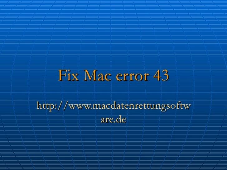 Fix Mac error 43 http://www.macdatenrettungsoftware.de