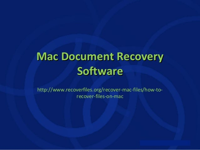 Mac Document Recovery Software http://www.recoverfiles.org/recover-mac-files/how-torecover-files-on-mac