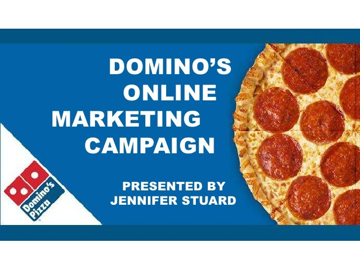 DOMINO'S     <br />        ONLINE  MARKETING    		CAMPAIGN<br />      PRESENTED BY<br />   JENNIFER STUARD<br />