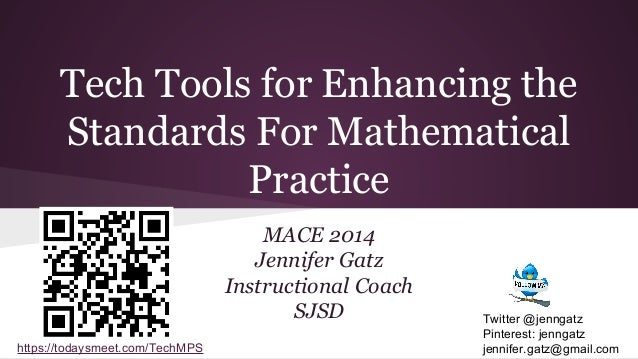 Tech Tools for Enhancing the Standards For Mathematical Practice MACE 2014 Jennifer Gatz Instructional Coach SJSD https://...